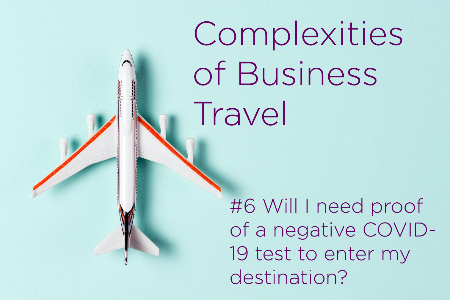 Complexities of Business Travel: #6 Will I need proof of a negative COVID-19 test to enter my destination?