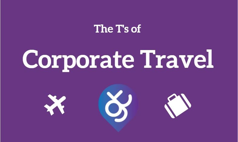 The T's of Corporate Travel - Taken from our FREE Business Travel Glossary.