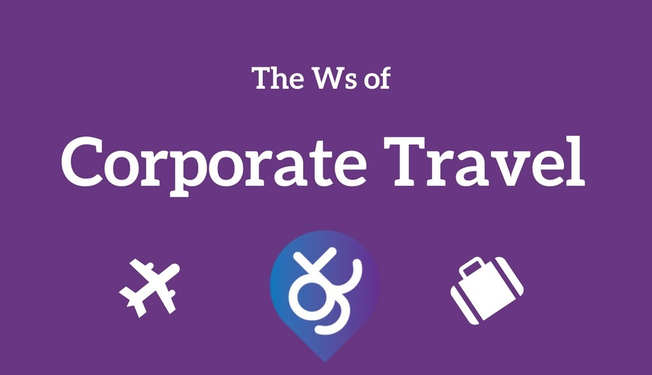 The W's of Corporate Travel - Taken from our FREE Business Travel Glossary